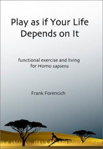 cover of Play as if Your Life Depends on It by Frank Forencich