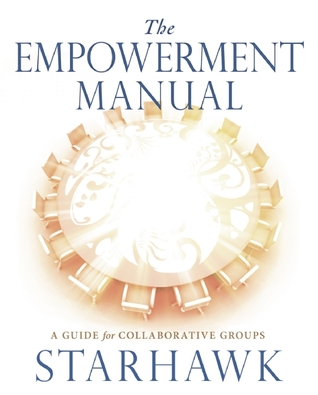The Empowerment Manual by Starhawk